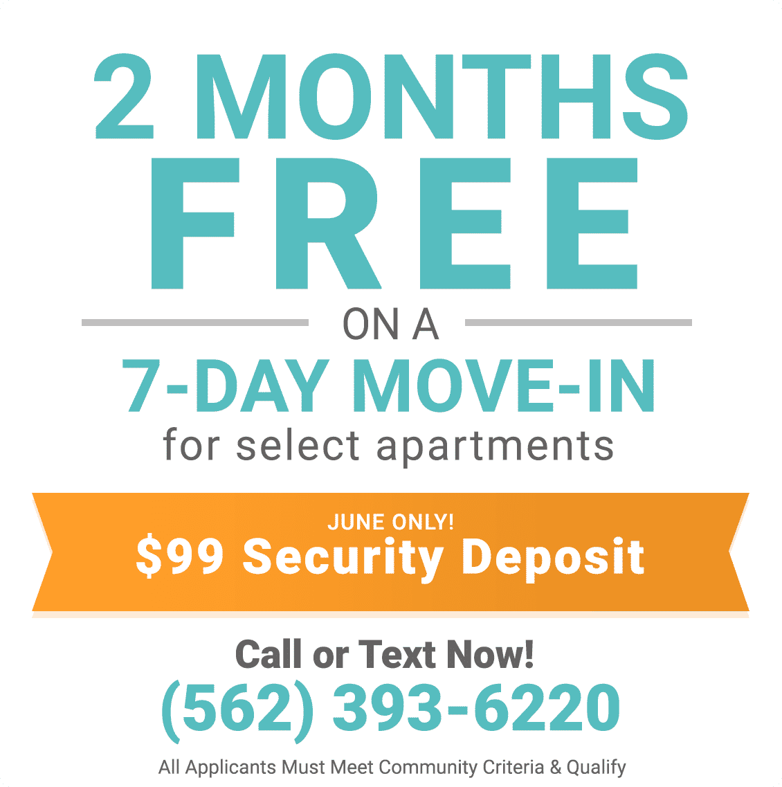 2 months free on a 7-day move-in for select apartments. Also, $99 Security Deposit, only during June