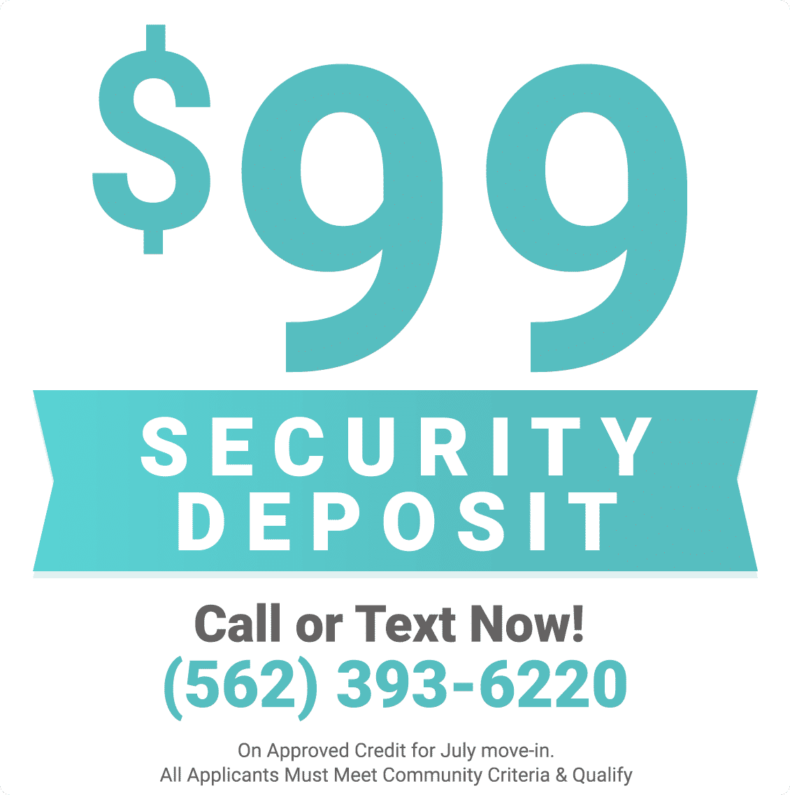 $99 security deposit on approved credit for July move-in.
